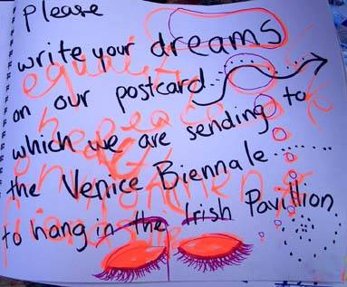 please write your dreams on our postcard... which we are sending to the venice bienelle.. to hang in the irish pavilion.